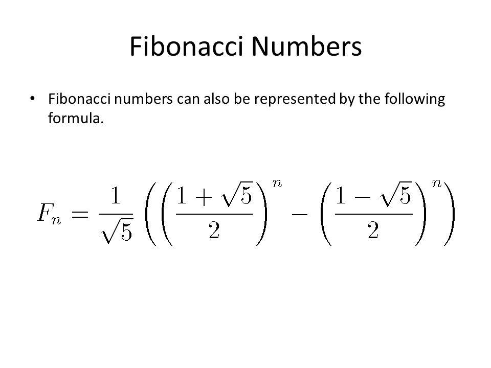 Fibonacci Numbers Fibonacci numbers can also be represented by the following formula.