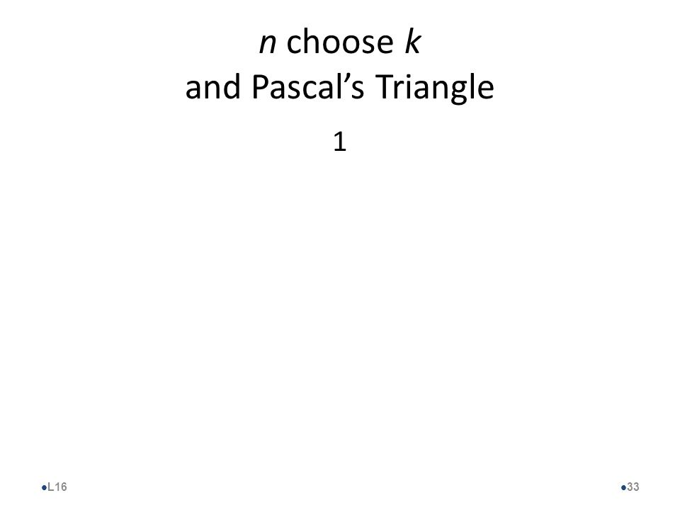n choose k and Pascal's Triangle 1 l L16 l 33