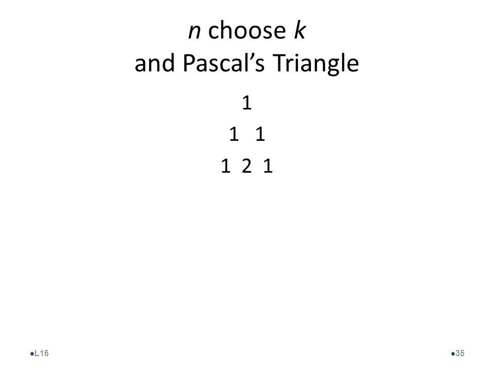 n choose k and Pascal's Triangle 1 1 2 1 l L16 l 35