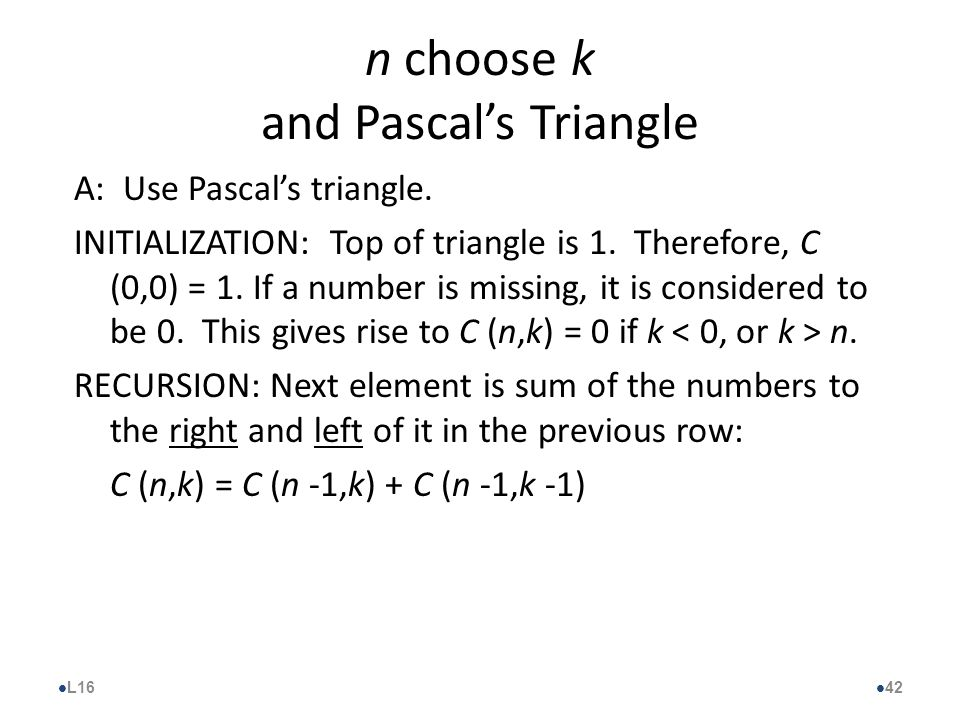 n choose k and Pascal's Triangle A: Use Pascal's triangle.