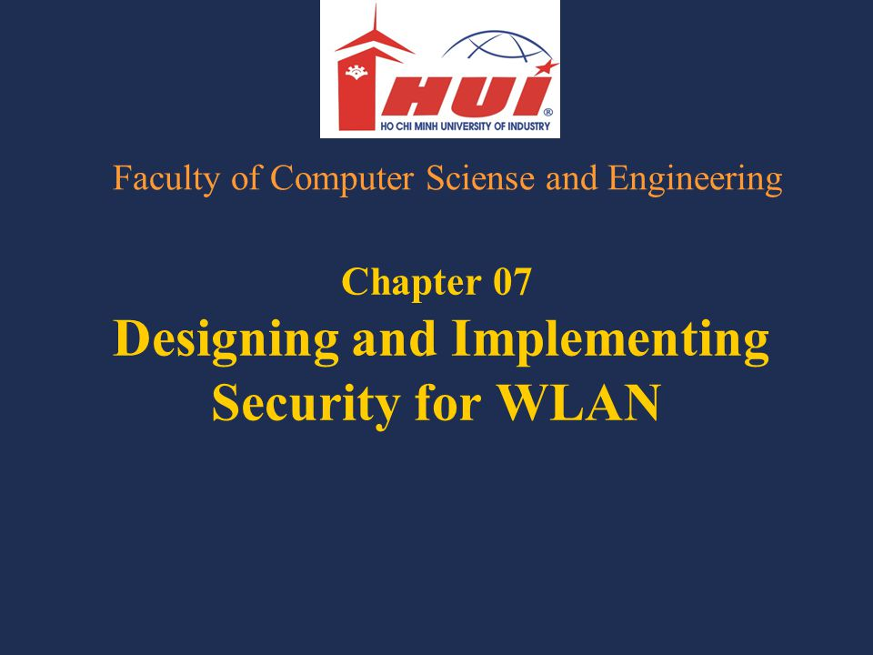Chapter 07 Designing and Implementing Security for WLAN Faculty of Computer Sciense and Engineering