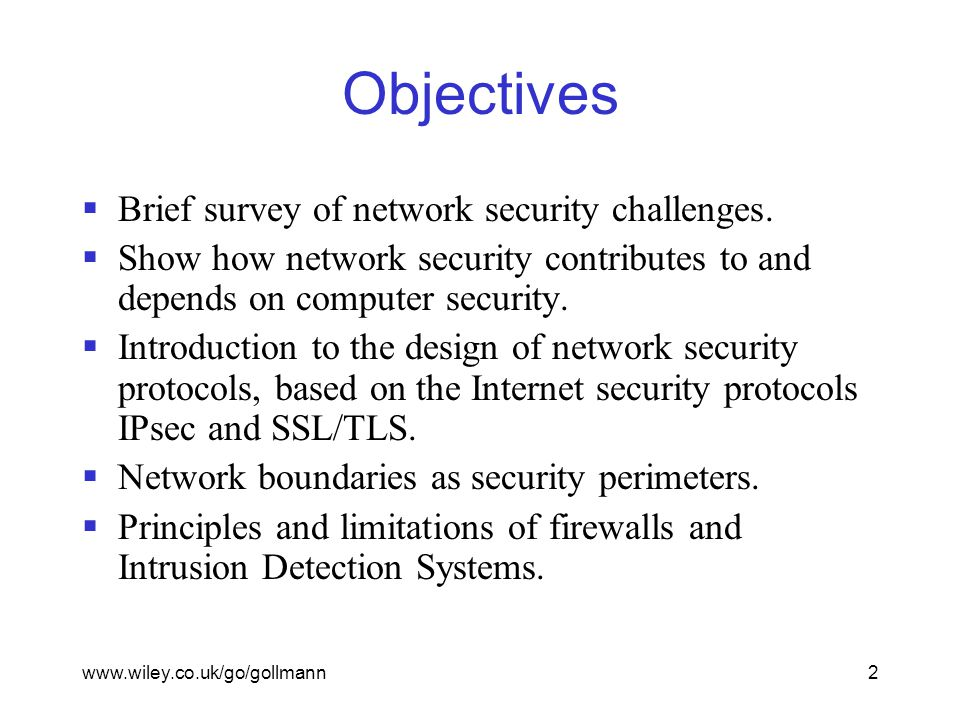 www.wiley.co.uk/go/gollmann2 Objectives  Brief survey of network security challenges.