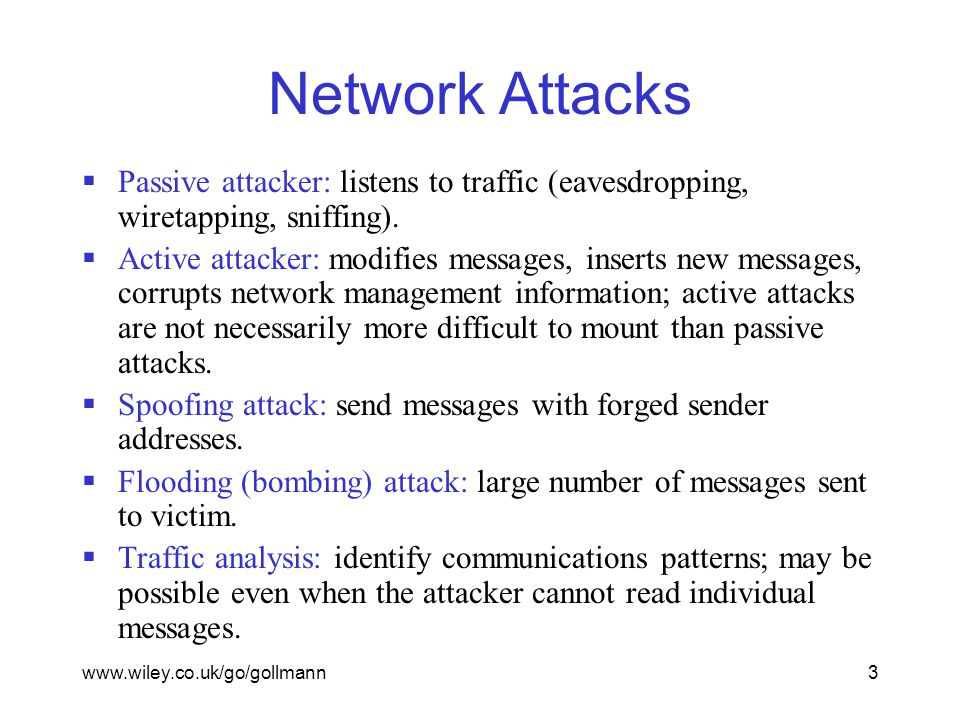 www.wiley.co.uk/go/gollmann3 Network Attacks  Passive attacker: listens to traffic (eavesdropping, wiretapping, sniffing).