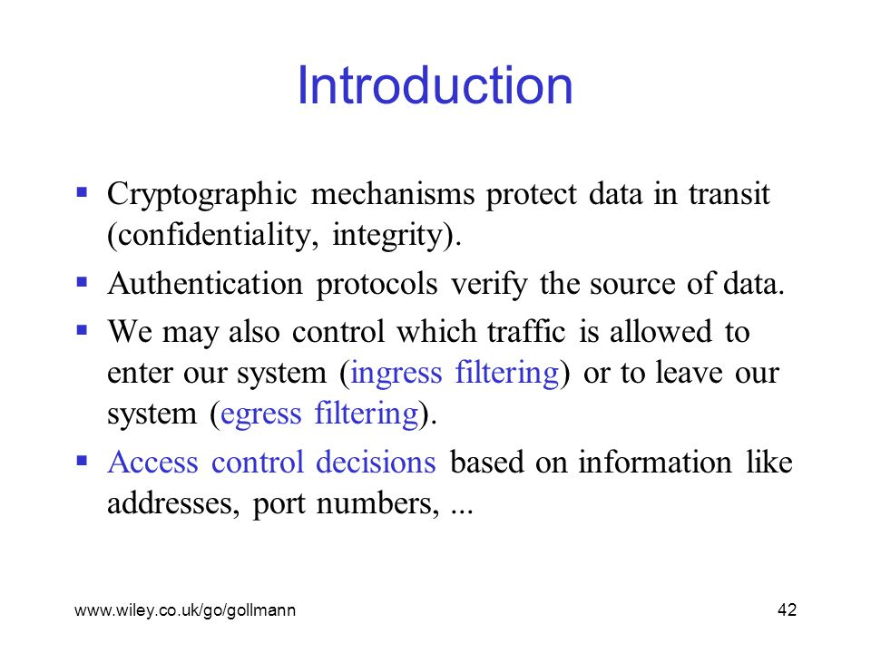 www.wiley.co.uk/go/gollmann42 Introduction  Cryptographic mechanisms protect data in transit (confidentiality, integrity).  Authentication protocols