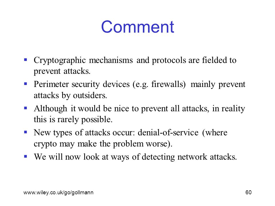 www.wiley.co.uk/go/gollmann60 Comment  Cryptographic mechanisms and protocols are fielded to prevent attacks.