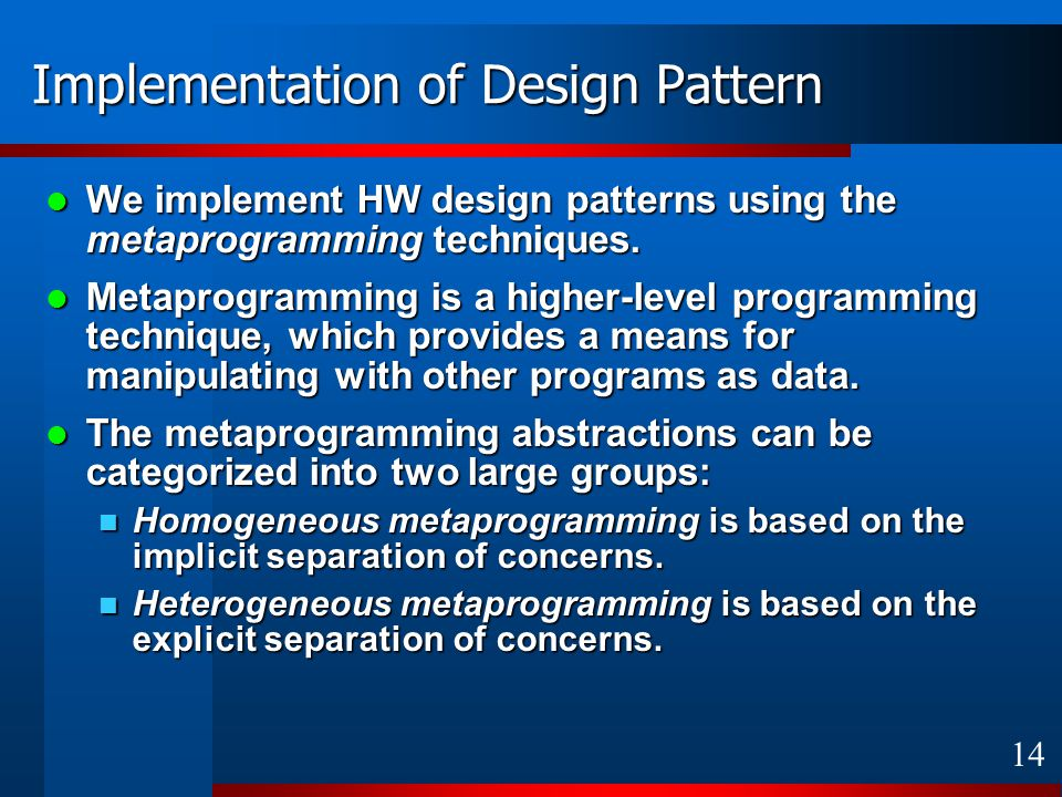 14 Implementation of Design Pattern We implement HW design patterns using the metaprogramming techniques.