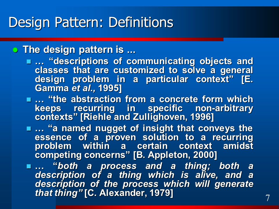 "7 Design Pattern: Definitions The design pattern is... The design pattern is... … ""descriptions of communicating objects and classes that are customiz"