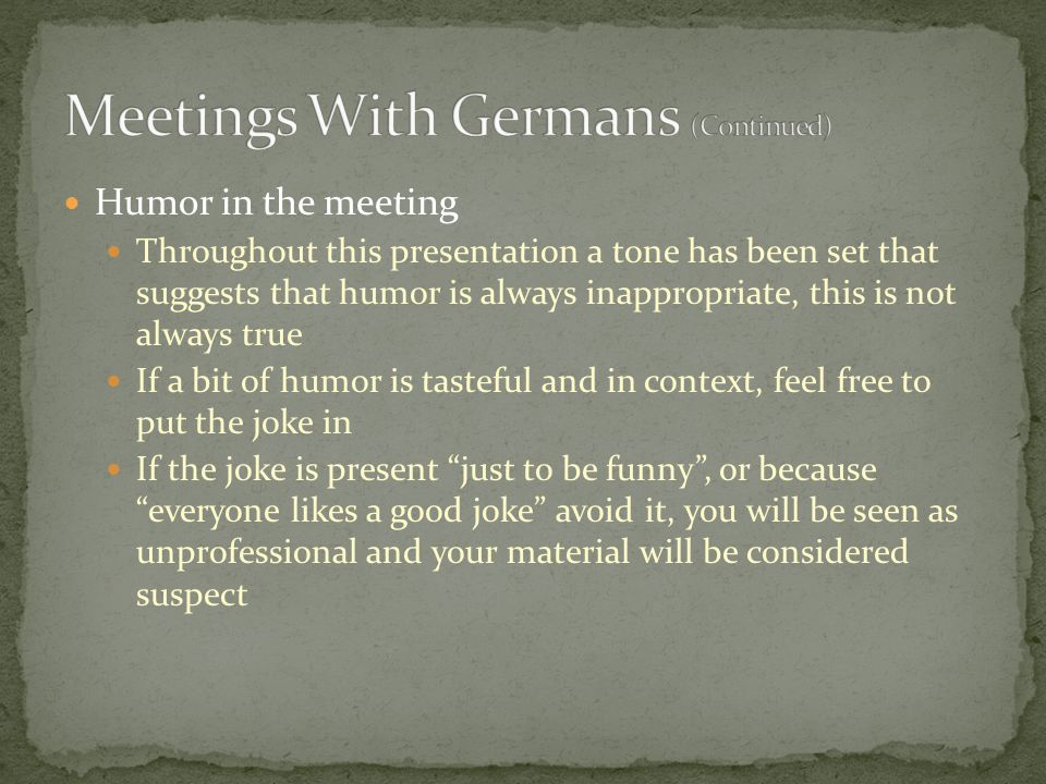 Humor in the meeting Throughout this presentation a tone has been set that suggests that humor is always inappropriate, this is not always true If a b