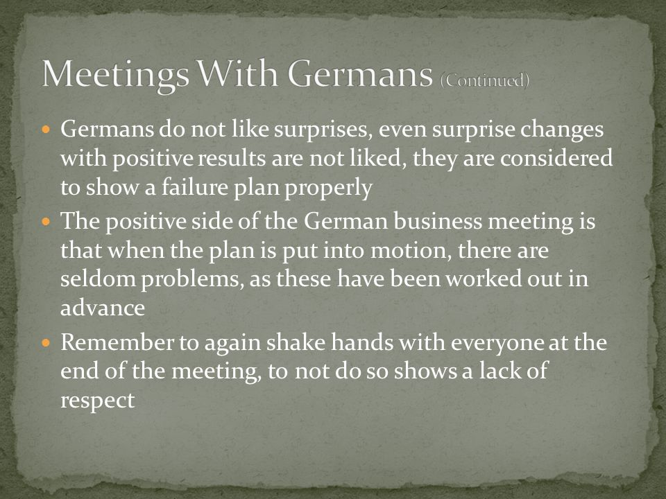 Germans do not like surprises, even surprise changes with positive results are not liked, they are considered to show a failure plan properly The posi