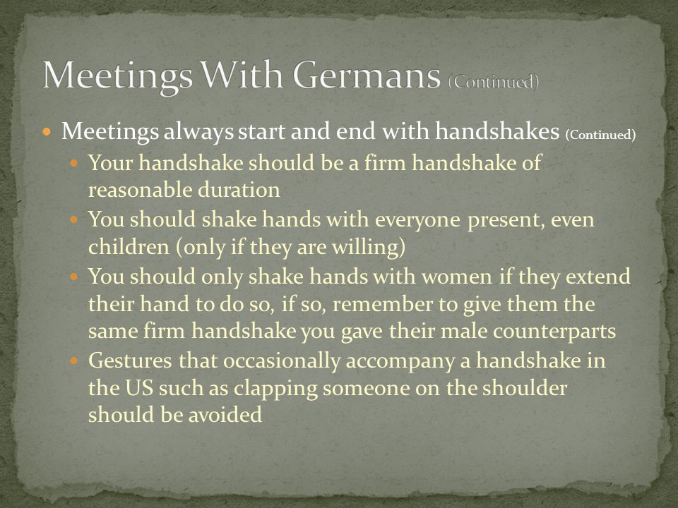 Meetings always start and end with handshakes (Continued) Your handshake should be a firm handshake of reasonable duration You should shake hands with