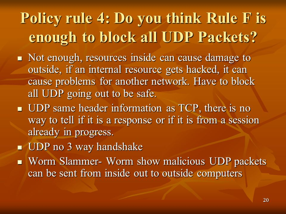 20 Policy rule 4: Do you think Rule F is enough to block all UDP Packets.