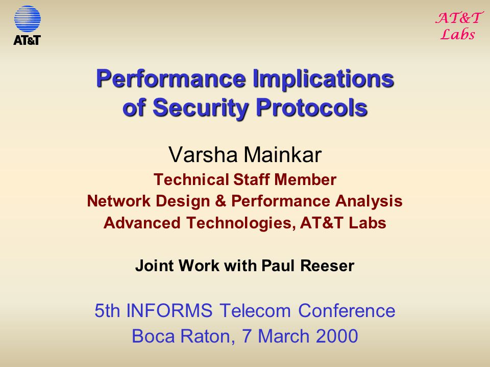 AT&T Labs 03/07/00 - TC2.2 VM - 2 Performance Implications of Security Protocols: Outline of Talk Overview of Secure Sockets Layer v3.0Overview of Secure Sockets Layer v3.0 –SSL Handshake Protocol –SSL Record Protocol Factors Affecting PerformanceFactors Affecting Performance –Handshake Layer: socket setup, key generation, session caching –Record Layer: encryption/decryption, hardware accelerators Performance Results & ObservationsPerformance Results & Observations –LDAP over SSL over Ethernet –HTTP over SSL over Internet response time, network traffic