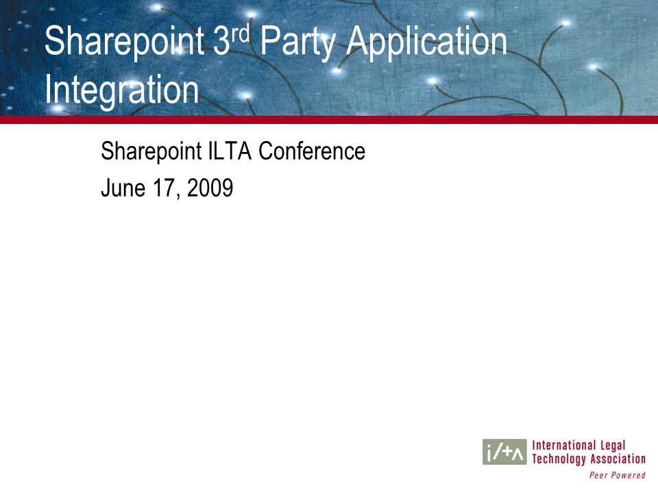 Sharepoint 3 rd Party Application Integration Sharepoint ILTA Conference June 17, 2009