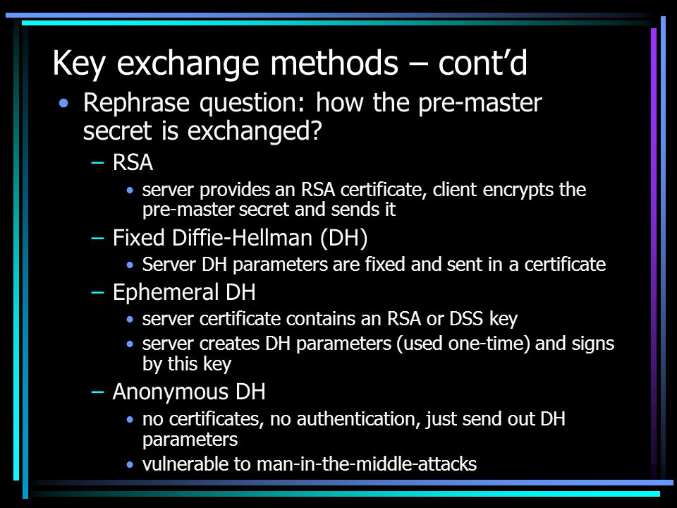 Key exchange methods – cont'd Rephrase question: how the pre-master secret is exchanged.