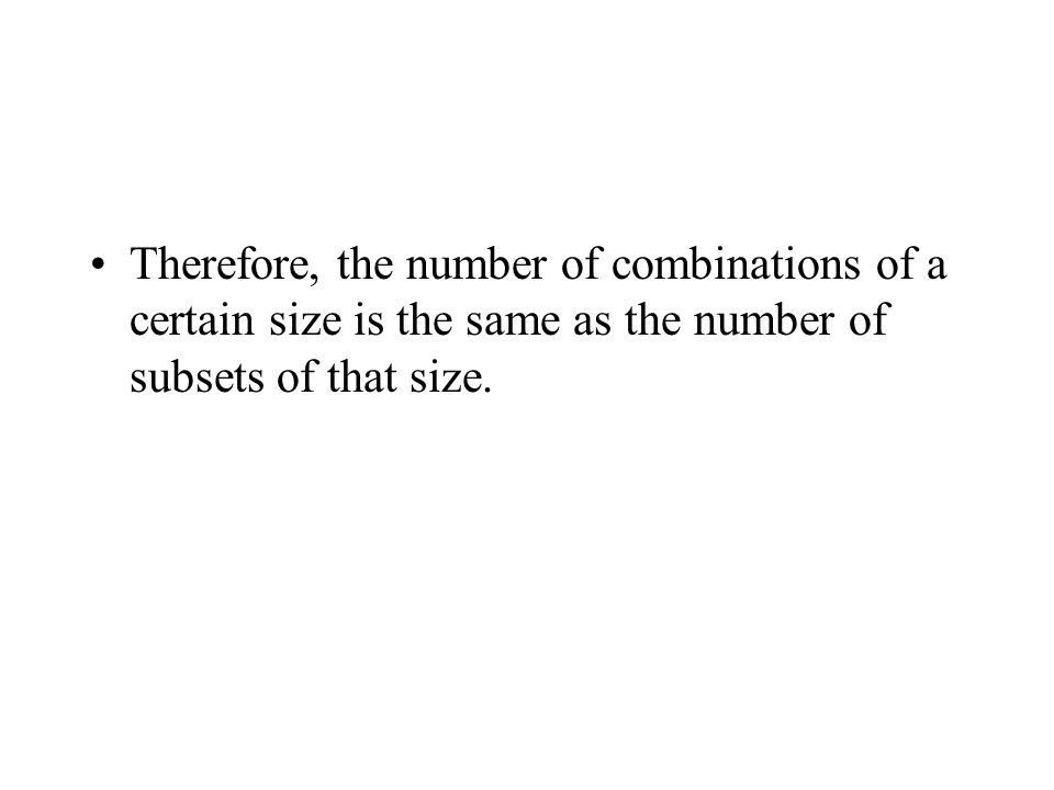 Therefore, the number of combinations of a certain size is the same as the number of subsets of that size.