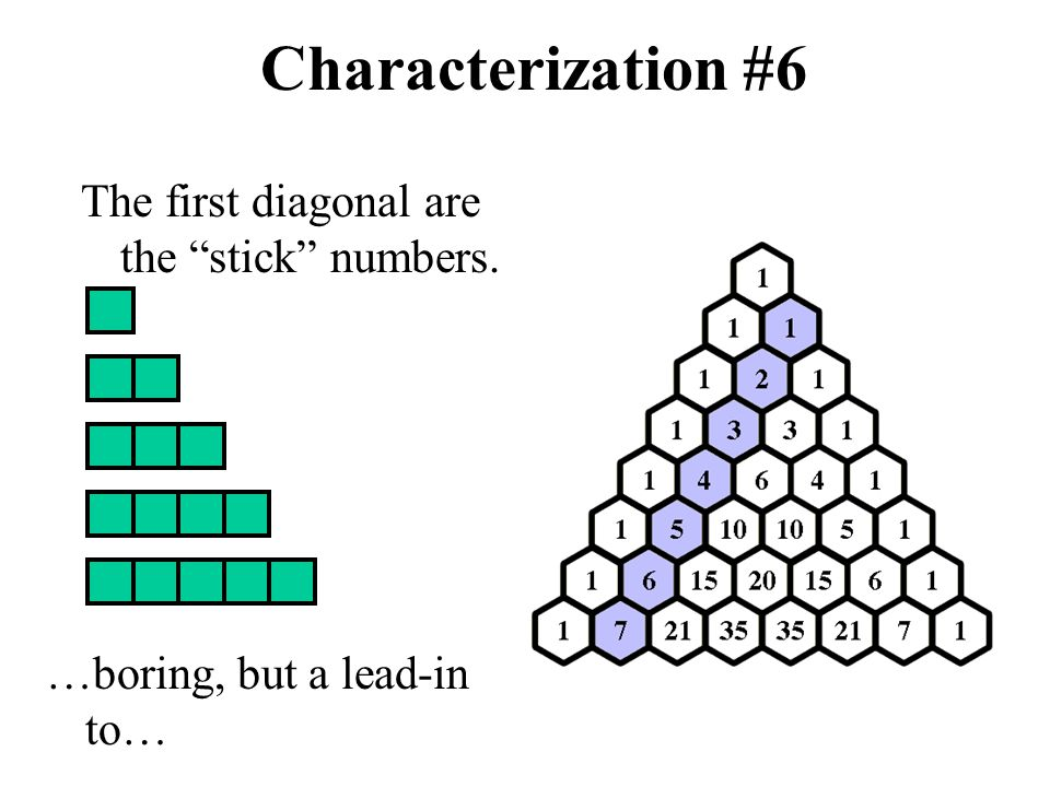"""Characterization #6 The first diagonal are the """"stick"""" numbers. …boring, but a lead-in to…"""