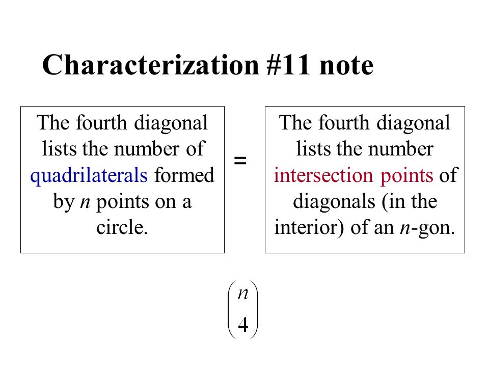 Characterization #11 note The fourth diagonal lists the number of quadrilaterals formed by n points on a circle. The fourth diagonal lists the number