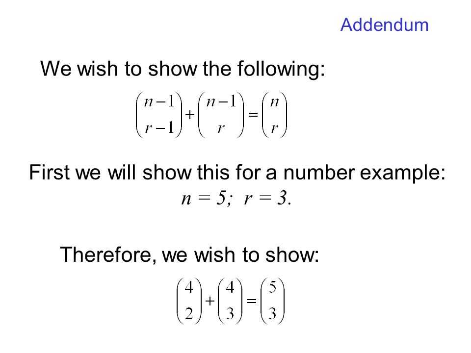 First we will show this for a number example: n = 5; r = 3. We wish to show the following: Therefore, we wish to show: Addendum