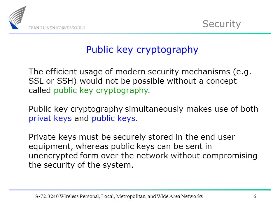 Security S Wireless Personal, Local, Metropolitan, and Wide Area Networks6 Public key cryptography The efficient usage of modern security mechanisms (e.g.