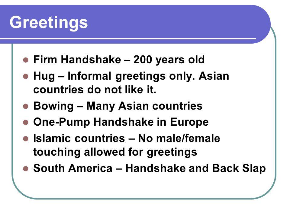 Greetings Firm Handshake – 200 years old Hug – Informal greetings only.