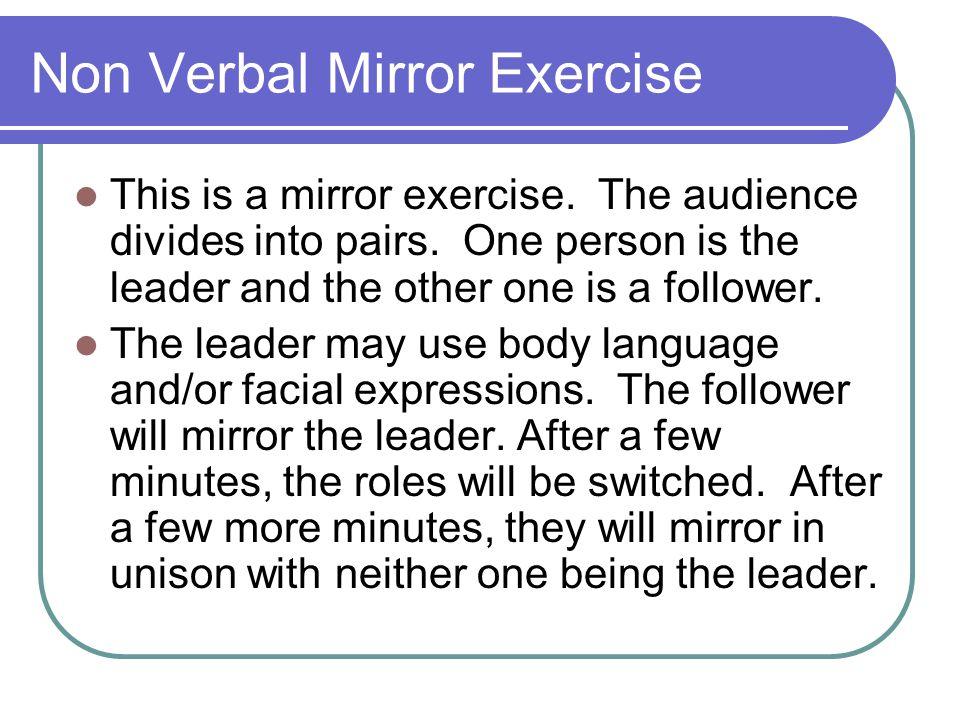 Non Verbal Mirror Exercise This is a mirror exercise.