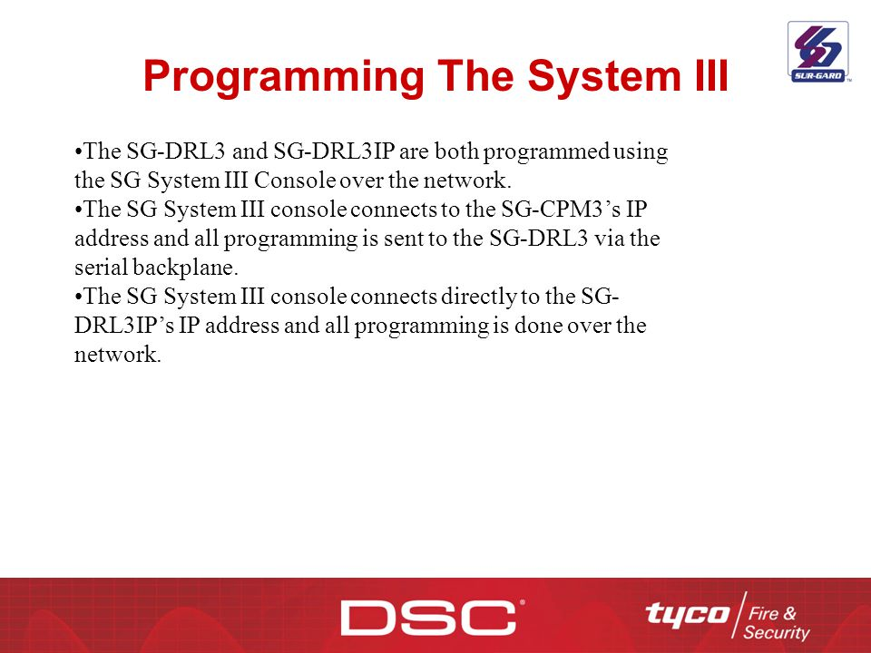 Programming The System III The SG-DRL3 and SG-DRL3IP are both programmed using the SG System III Console over the network. The SG System III console c