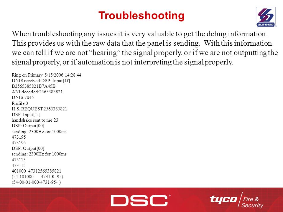 Troubleshooting When troubleshooting any issues it is very valuable to get the debug information. This provides us with the raw data that the panel is
