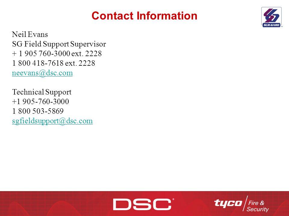 Contact Information Neil Evans SG Field Support Supervisor + 1 905 760-3000 ext. 2228 1 800 418-7618 ext. 2228 neevans@dsc.com Technical Support +1 90
