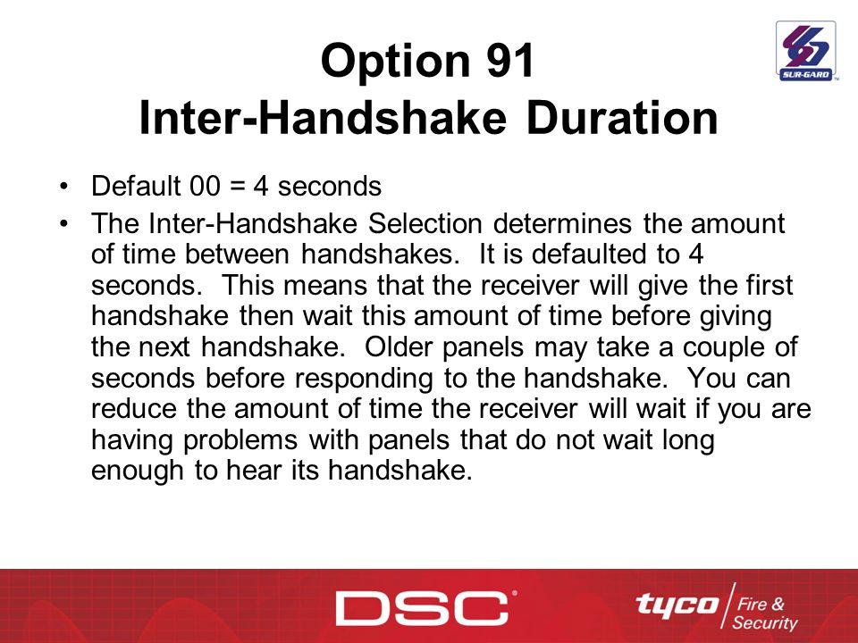 Option 91 Inter-Handshake Duration Default 00 = 4 seconds The Inter-Handshake Selection determines the amount of time between handshakes. It is defaul
