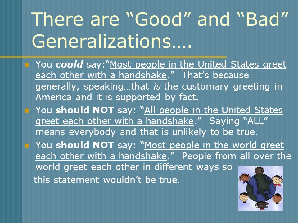 "There are ""Good"" and ""Bad"" Generalizations…. You could say:""Most people in the United States greet each other with a handshake."" That's because genera"