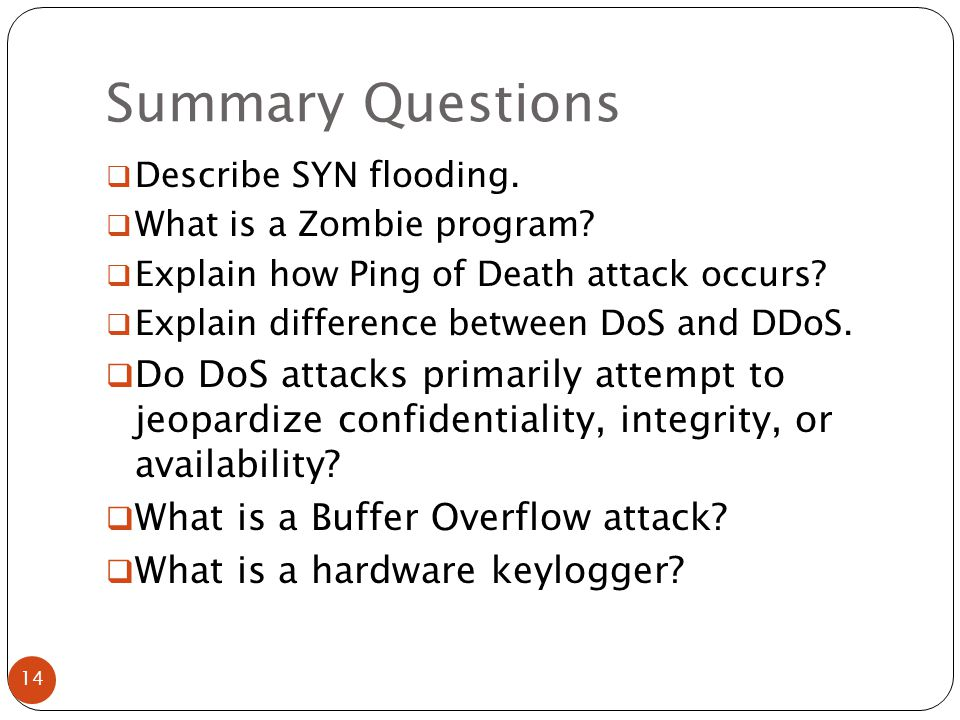 Summary Questions  Describe SYN flooding. What is a Zombie program.