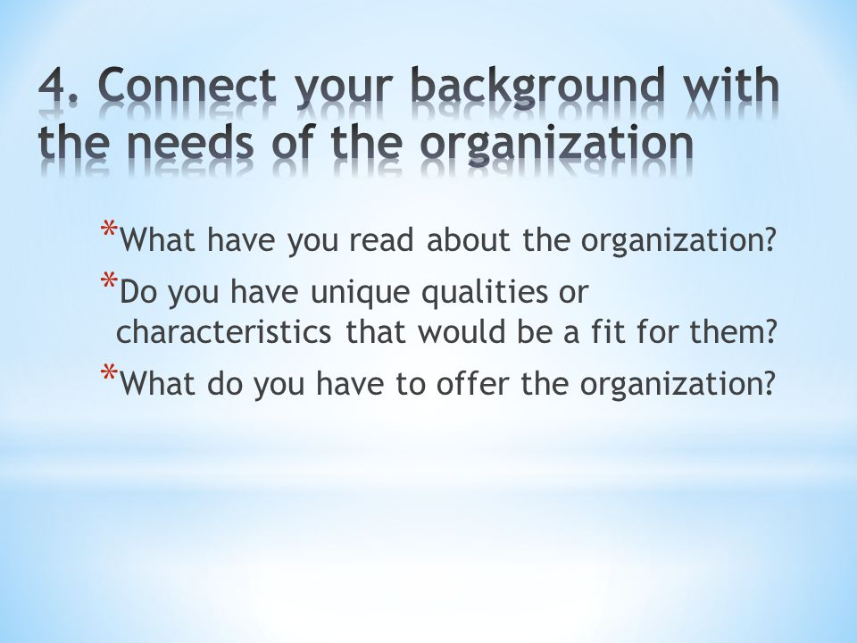 * What do you want to know about the organization.