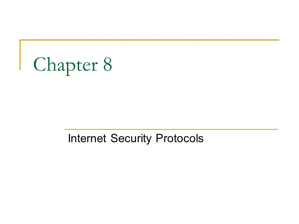 Chapter 8 Internet Security Protocols