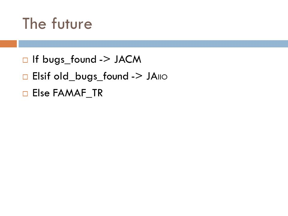 The future  If bugs_found -> JACM  Elsif old_bugs_found -> JA IIO  Else FAMAF_TR