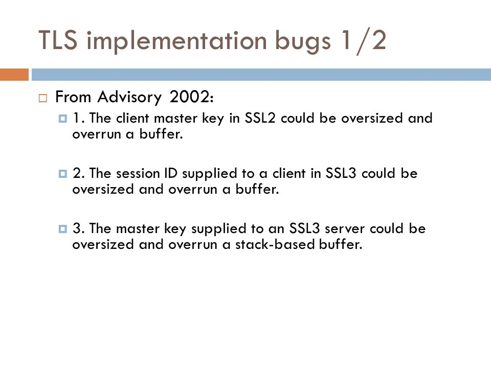 TLS implementation bugs 1/2  From Advisory 2002:  1.
