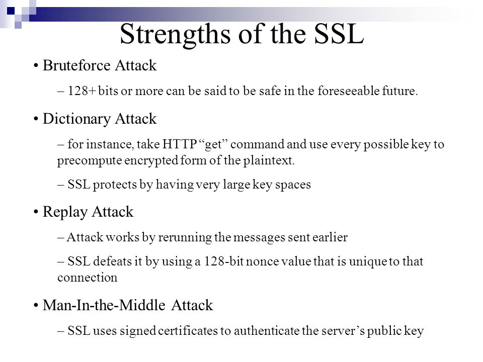Strengths of the SSL Bruteforce Attack – 128+ bits or more can be said to be safe in the foreseeable future.
