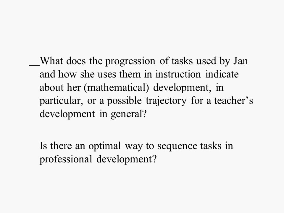 What does the progression of tasks used by Jan and how she uses them in instruction indicate about her (mathematical) development, in particular, or a possible trajectory for a teacher's development in general.