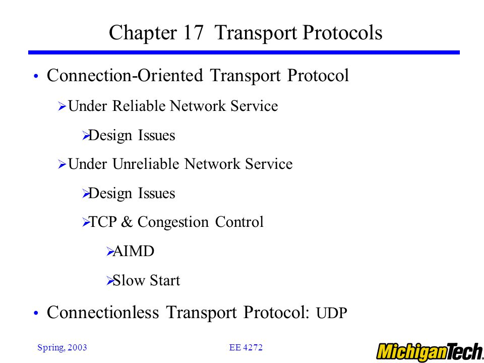 EE 4272Spring, 2003 Chapter 17 Transport Protocols Connection-Oriented Transport Protocol  Under Reliable Network Service  Design Issues  Under Unr