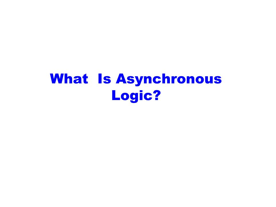 What Is Asynchronous Logic?