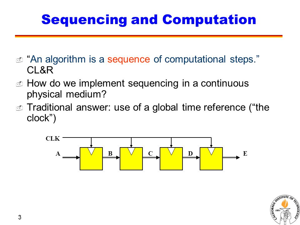 3 Sequencing and Computation  An algorithm is a sequence of computational steps. CL&R  How do we implement sequencing in a continuous physical medium.