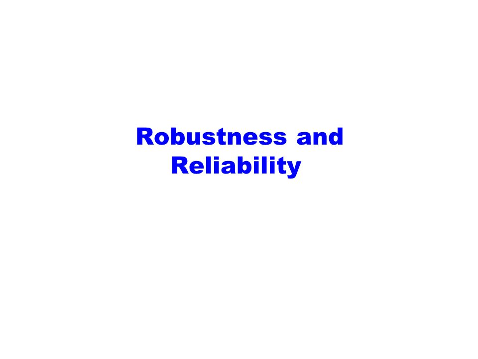 Robustness and Reliability