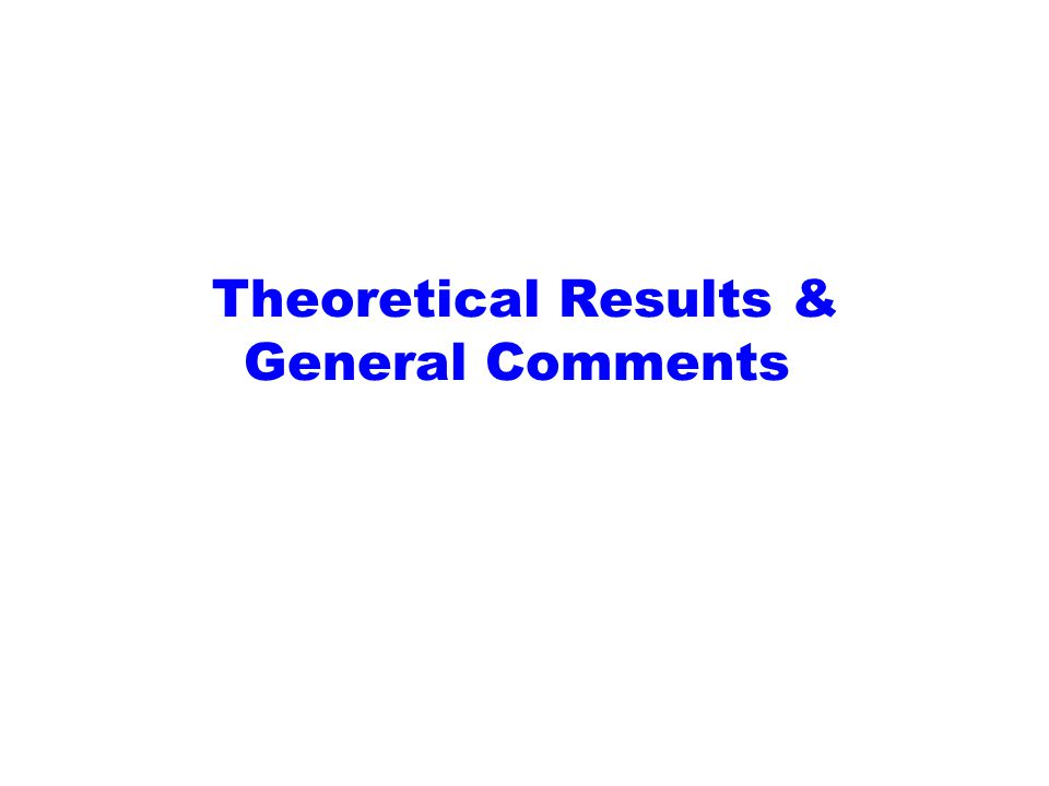 Theoretical Results & General Comments