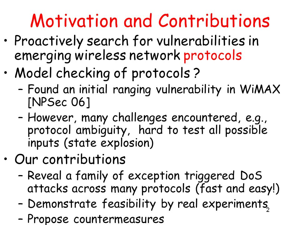 2 Motivation and Contributions Proactively search for vulnerabilities in emerging wireless network protocols Model checking of protocols .