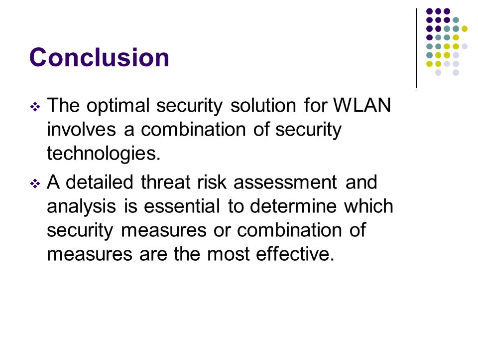 Conclusion  The optimal security solution for WLAN involves a combination of security technologies.
