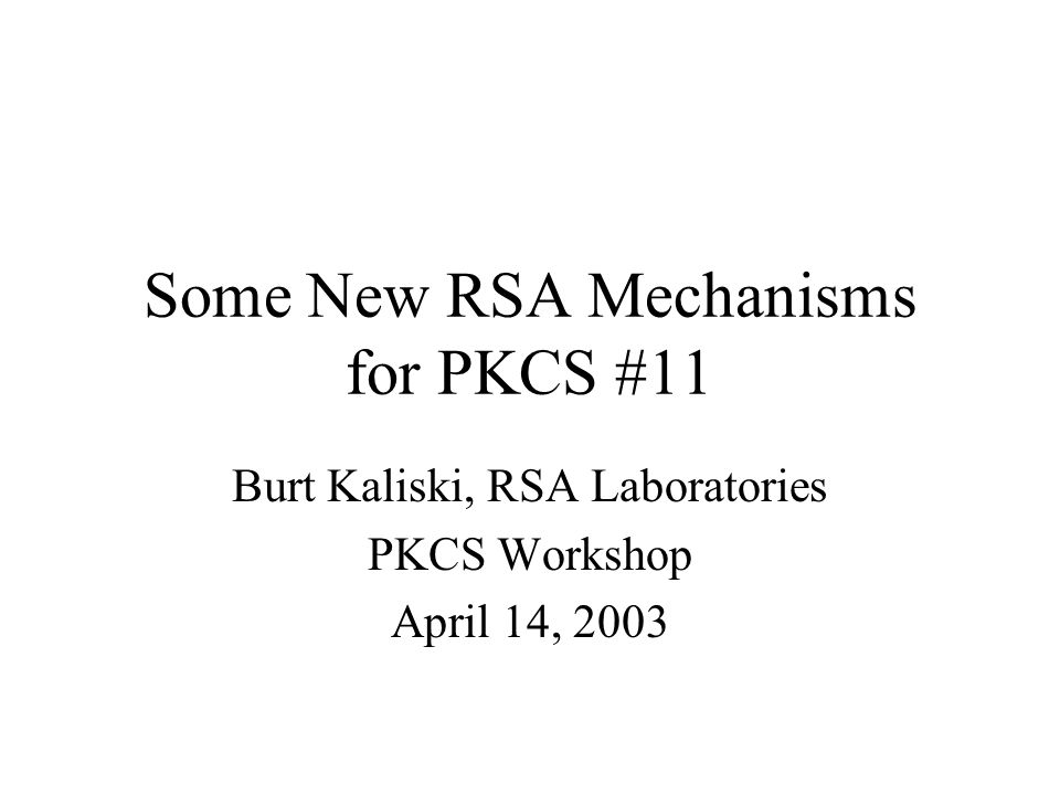 Outline New mechanisms: –RSA-PSS –RSA-KEM –RSA-KEGVER Algorithm strategy Next steps