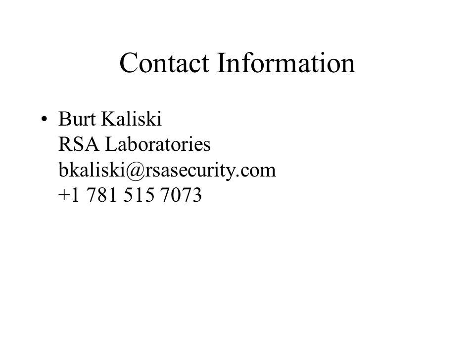 Contact Information Burt Kaliski RSA Laboratories bkaliski@rsasecurity.com +1 781 515 7073