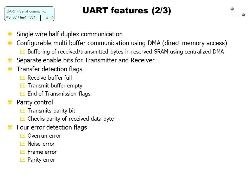 MS_uC / fue1 / V01 4- 10 UART - Serial communic. UART features (2/3) zSingle wire half duplex communication zConfigurable multi buffer communication u