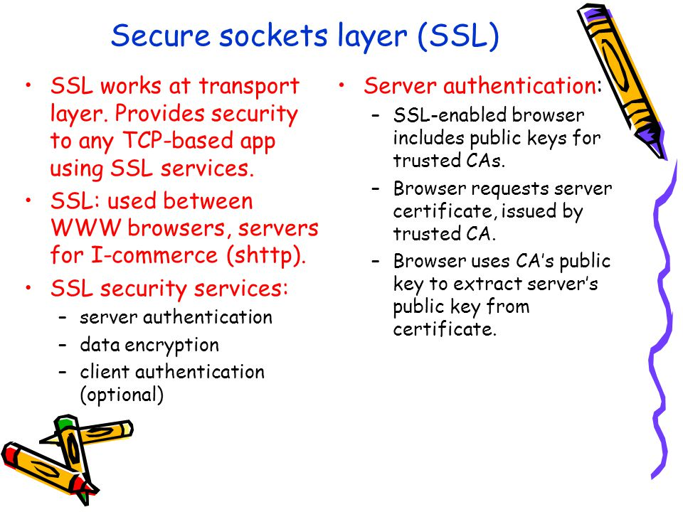 Secure sockets layer (SSL) SSL works at transport layer.