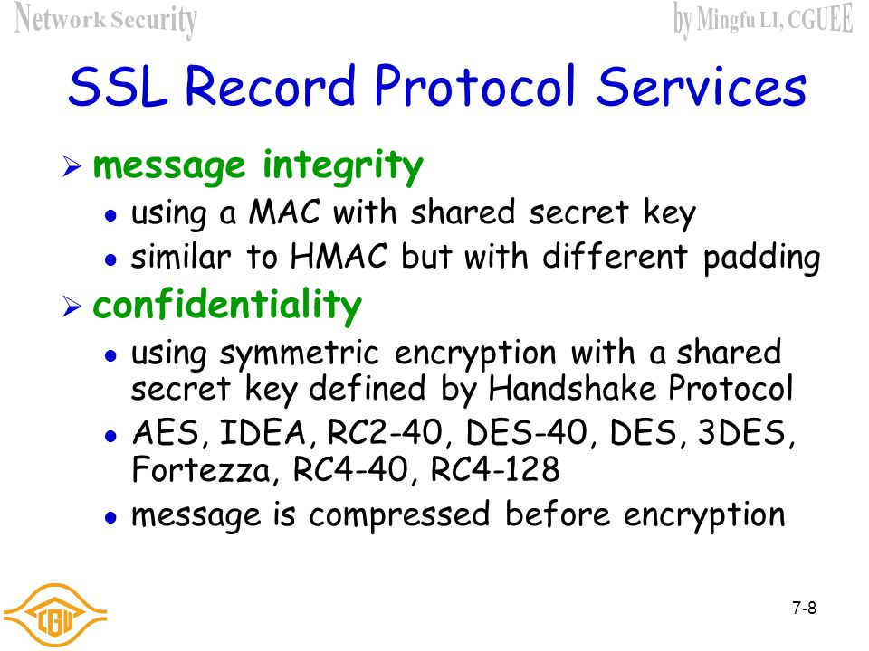 7-7 SSL Architecture  SSL connection a transient, peer-to-peer, communications link associated with 1 SSL session  SSL session an association betwee