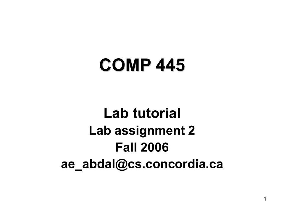 1 COMP 445 Lab tutorial Lab assignment 2 Fall 2006 ae_abdal@cs.concordia.ca